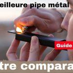 Quelle est la meilleure pipe en métal en 2021 ?